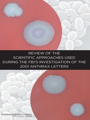 cover image of Review of the Scientific Approaches Used During the FBI's Investigation of the 2001 Anthrax Letters