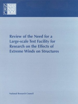 cover image of Review of the Need for a Large-Scale Test Facility for Research on the Effects of Extreme Winds on Structures