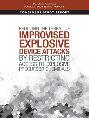 cover image of Reducing the Threat of Improvised Explosive Device Attacks by Restricting Access to Explosive Precursor Chemicals