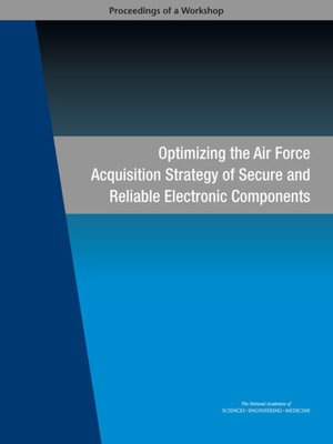 cover image of Optimizing the Air Force Acquisition Strategy of Secure and Reliable Electronic Components