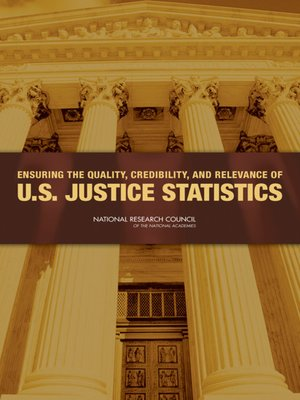 cover image of Ensuring the Quality, Credibility, and Relevance of U.S. Justice Statistics