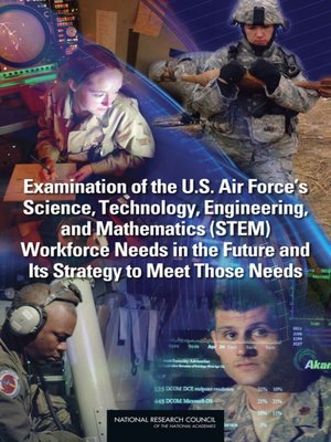 cover image of Examination of the U.S. Air Force's Science, Technology, Engineering, and Mathematics (STEM) Workforce Needs in the Future and Its Strategy to Meet Those Needs