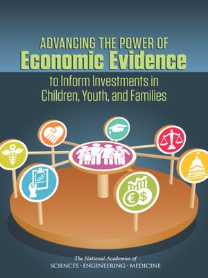 cover image of Advancing the Power of Economic Evidence to Inform Investments in Children, Youth, and Families