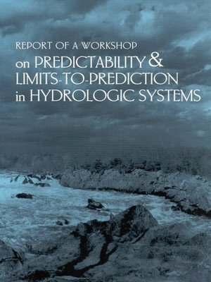 cover image of Report of a Workshop on Predictability and Limits-To-Prediction in Hydrologic Systems