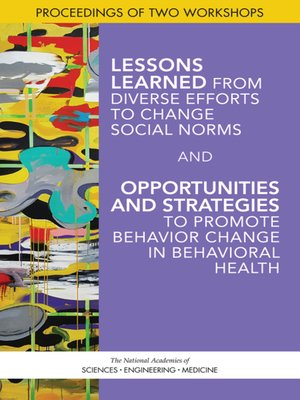 cover image of Lessons Learned from Diverse Efforts to Change Social Norms and Opportunities and Strategies to Promote Behavior Change in Behavioral Health