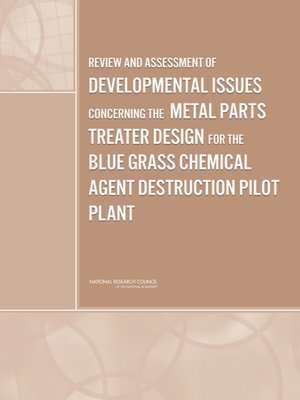 cover image of Review and Assessment of Developmental Issues Concerning the Metal Parts Treater Design for the Blue Grass Chemical Agent Destruction Pilot Plant