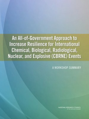 cover image of An All-of-Government Approach to Increase Resilience for International Chemical, Biological, Radiological, Nuclear, and Explosive (CBRNE) Events
