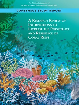 cover image of A Research Review of Interventions to Increase the Persistence and Resilience of Coral Reefs