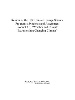 """cover image of Review of the U.S. Climate Change Science Program's Synthesis and Assessment Product 3.3, """"Weather and Climate Extremes in a Changing Climate"""""""