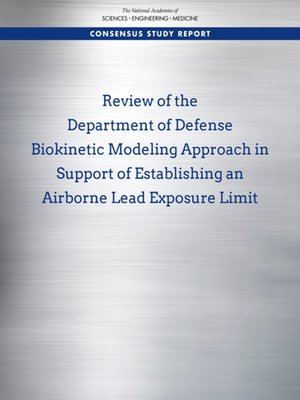 cover image of Review of the Department of Defense Biokinetic Modeling Approach in Support of Establishing an Airborne Lead Exposure Limit