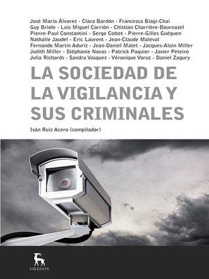 cover image of La sociedad de la vigilancia y sus criminales