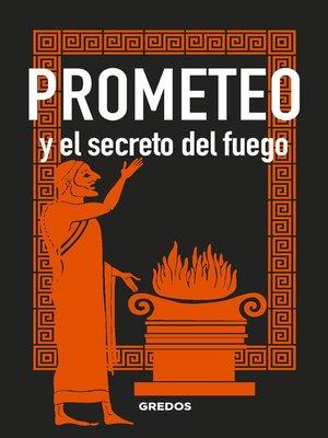 cover image of PROMETEO y el secreto del fuego