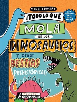 cover image of Todo lo que lo mola de los dinosaurios y otras bestias prehistóricas