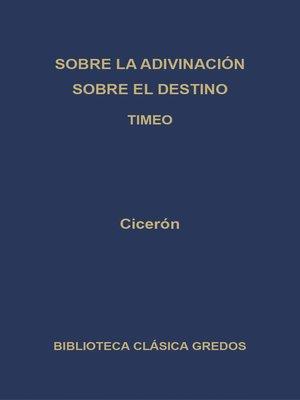cover image of Sobre la adivinación. Sobre el destino. Timeo