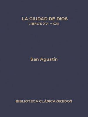 cover image of La ciudad de Dios. Libros XVI-XXII