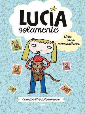 cover image of Lucía Solamente#1. Una idea maravillosa