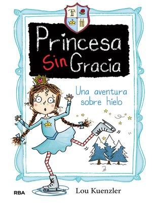 cover image of Princesa sin Gracia#4. Una aventura sobre hielo