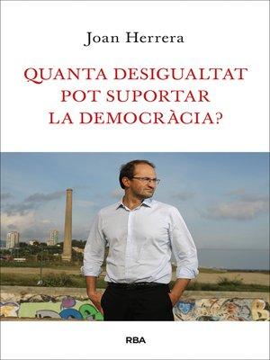 cover image of Quanta desigualtat pot suportar la democràcia?
