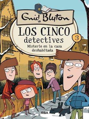 cover image of Los cinco detectives #3. Misterio de la casa deshabitada