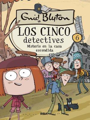 cover image of Los cinco detectives #6. Misterio en la casa escondida