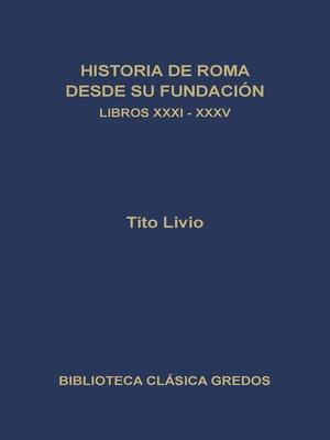 cover image of Historia de Roma desde su fundación. Libros XXXI-XXXV