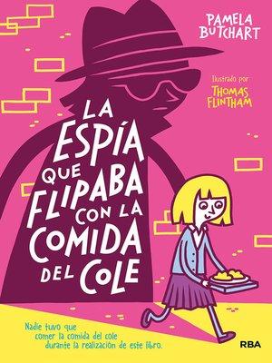 cover image of La espía que flipaba con la comida del cole