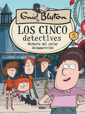 cover image of Los cinco detectives #5. Misterio del collar desaparecido