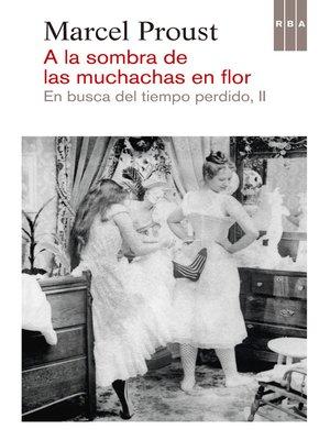 cover image of A la sombra de las muchachas en flor. En busca del tiempo perdido II