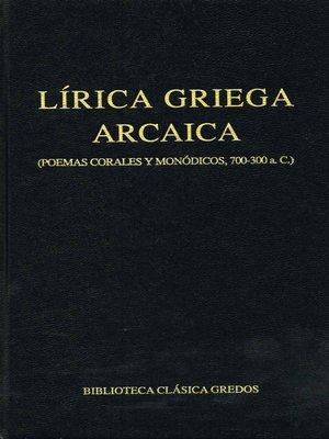 cover image of Lírica griega arcaica (poemas corales y monódicos, 700-300 a.C.)