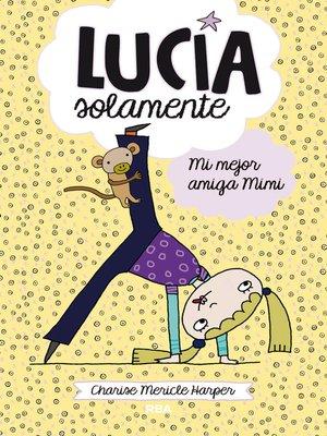 cover image of Lucía Solamente#2. Mi mejor amiga Mimi