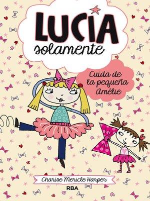 cover image of Lucía Solamente#6. Cuida de la pequeña Amélie