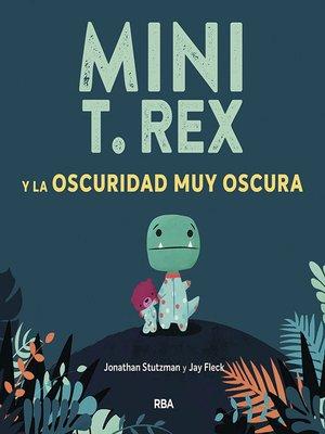 cover image of Mini T. Rex y la oscuridad muy oscura
