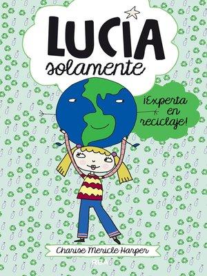 cover image of Lucía Solamente#4. ¡Experta en reciclaje!