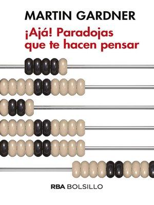 cover image of ¡Ajá! Paradojas que te hacen pensar