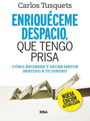 cover image of Enriquéceme despacio, que tengo prisa
