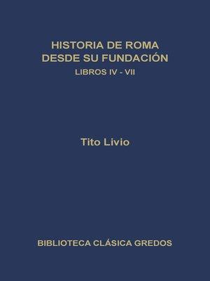 cover image of Historia de Roma desde su fundación. Libros IV-VII