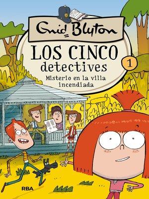 cover image of Los cinco detectives #1. Misterio en la villa incendiada