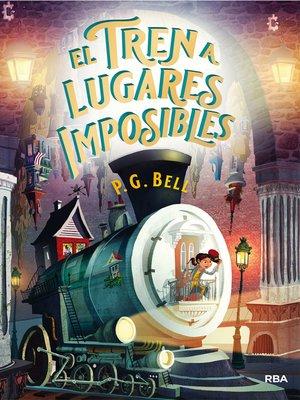 cover image of El tren a lugares imposibles