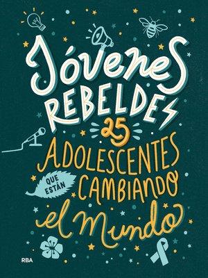 cover image of Jóvenes rebeldes. 25 adolescentes que están cambiando el mundo