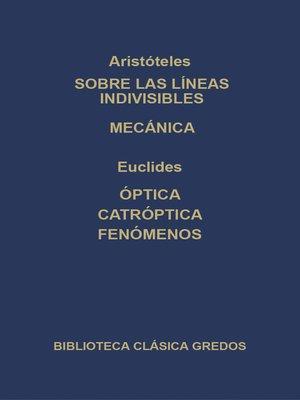 cover image of Sobre las líneas indivisibles. Mecánica. Óptica. Catóptrica. Fenómenos.