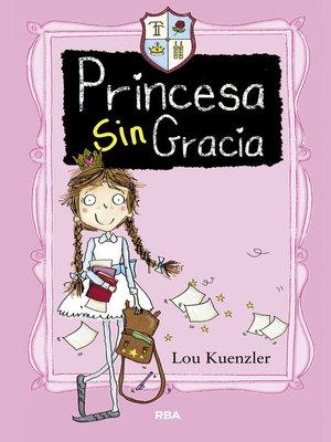 cover image of Princesa sin gracia. No hay más que una