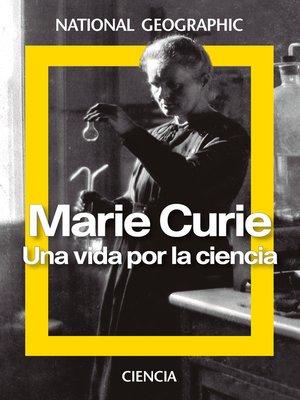 cover image of Marie Curie. Una vida por la ciencia