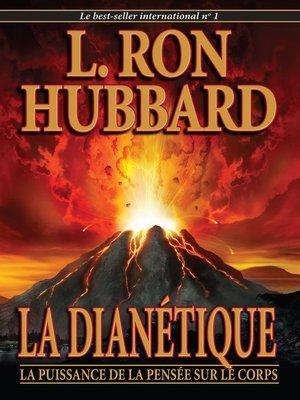 cover image of La Dianétique: la puissance de la pensée sur le corps [Dianetics: The Modern Science of Mental Health]