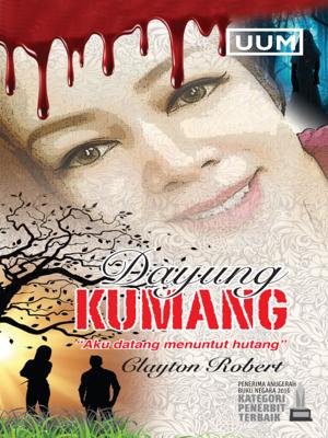 cover image of Dayung Kumang Aku Datang Menuntut Hutang