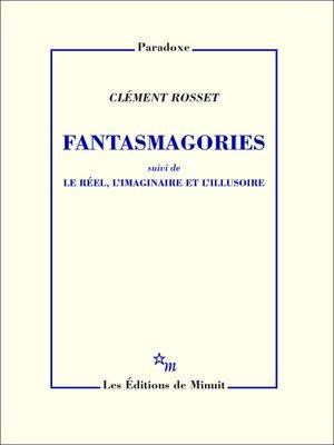 cover image of Fantasmagories, suivi de Le réel, l'imaginaire et l'illusoire