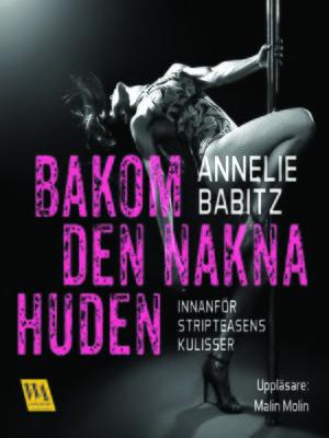 cover image of Bakom den nakna huden--innanför stripteasens kulisser