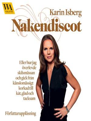 cover image of Nakendiscot--eller hur jag överlevde skilsmässan och gick från känslomässigt korkad till kåt, glad och tacksam