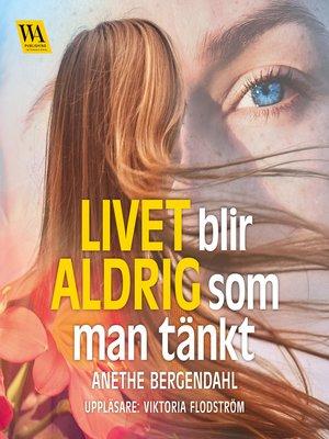 cover image of Livet blir aldrig som man tänkt