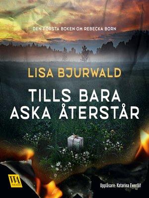 cover image of Tills bara aska återstår