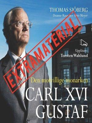 cover image of Carl XVI Gustaf--Den motvillige monarken EXTRAMATERIAL